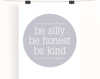 be silly be honest be kind - steel gray motivational typography poster - monochrome nursery print - grey inspirational wall art