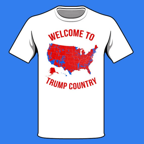 WELCOME To TRUMP COUNTRY Shirt 2016 Election Map Shirt Funny - Live Active Us Presidential Map By County