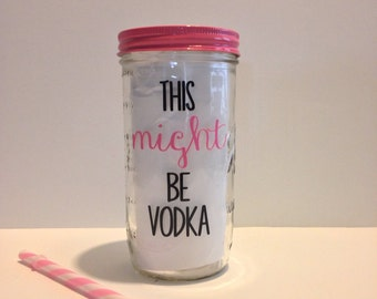 This MIGHT Be Vodka Mason Jar tumbler