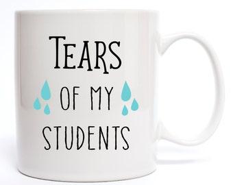 Tears Of My Students Coffee Mug - Funny Coffee Mug Quotes - Mugs - Coffee Mugs - Teacher Gifts