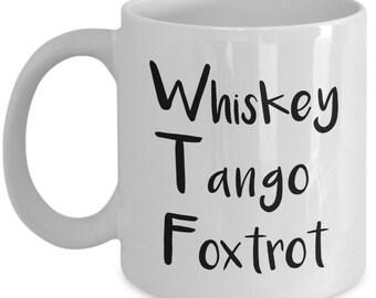 Whiskey Tango Foxtrot Mug - Funny Coffee Cup - Novelty Birthday Gift Idea