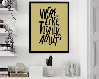 printable,download,adulting,adult,we are like totally adults,gift,lettering,typography,wall art,home decor,wall decor,quote