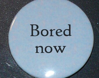 Bored now button