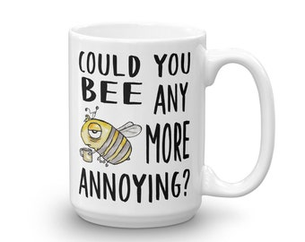 Funny Snarky Coffee Mug for Rude Coworkers - Black and Yellow Bee