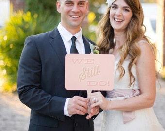 Photo Prop Sign - We Still Do - Vow Renewal - Weddings - Photo Shoots - Portraits - Custom