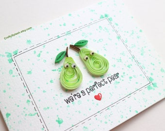 Pun valentines day card, paper pear, quilled card, pun card,pear card,we are a perfect pear, fruit,quilling.