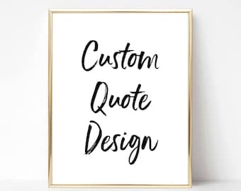 Custom Digital Quote Design | Custom Quote Gift | Personalized Quote Design| Printable Wall Art | Custom Sign | Custom Printable