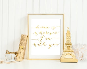 Home Is Wherever I'm With You Printable, Gold Home Decor Quote, Gold Home Wall Art, Gold Bedroom Print, Gold Home Art, House Warming