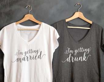 I'm Getting Married, I'm Getting Drunk, Bachelorette Party Shirts, Bridesmaid Shirt, Bride Shirt, Drunk In Love, Just Drunk, I Got the Hubby