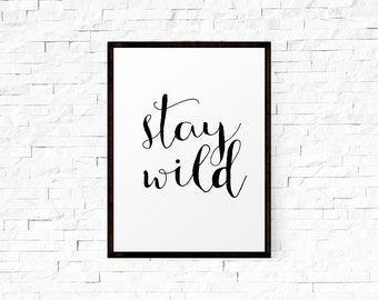 Inspirational Poster, Motivational Wall Art, Typography Print, Stay Wild, Printable Wall Art, Calligraphy Print, Inspirational Quote
