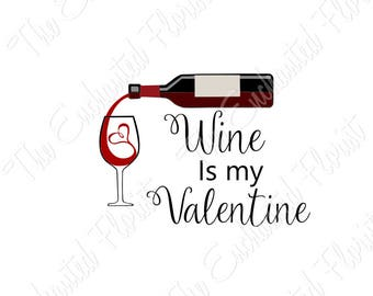 Wine is My Valentine SVG, Wine Glass Cutting File, Wine Bottle Cutting Files, Valentines, heart, plotter files, Silhoutte, Cricut