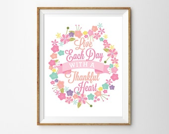 Live Each Day with a Thankful Heart Floral Print... Print for the home - Instant Download Wall Art - Print at Home