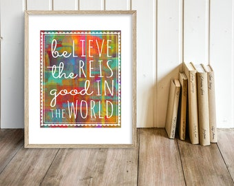 Be the Good in the World - A Motivational Watercolor Style Modern Wall Art and Home Decor Print - Whimsical - Colorful - Happy  & Bright