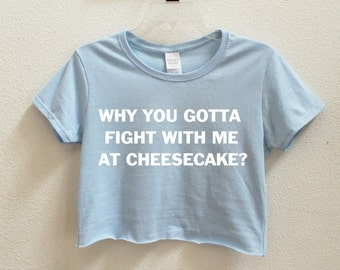 Why you gotta fight with me at Cheesecake? Graphic Print Women's Crop Shirt