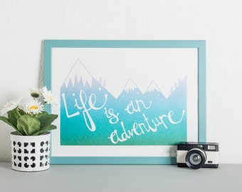 Life is an Adventure Screen Print, Art Print, Wall Art, Landscape art, Inspirational quote Print, Mountain range Art, Wanderlust Art