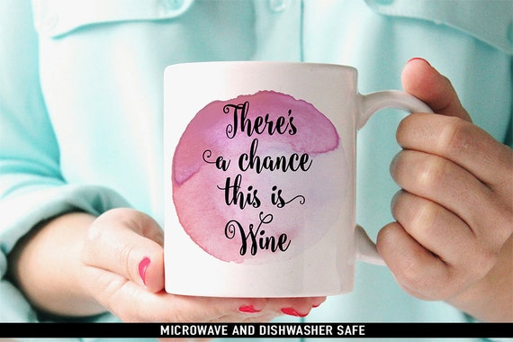 Coffee Mug There's a Chance This is Wine Coffee Mug - Funny Coffee Mug - Wine Quote Mug