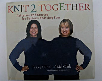 Knit 2 Together, Book, Patterns and Stories for Serious Knitting Fun by Tracey Ullman and Mel Clark