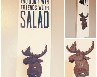 Moose Bottle Opener Sign, You Don't Win Friends With Salad, Funny, Sign