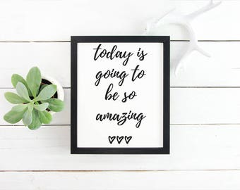 Today Is Going to Be Amazing Printable Happy Place Print Today Will Be Amazing Printable Motivational Print Home Print Printable Wall Art