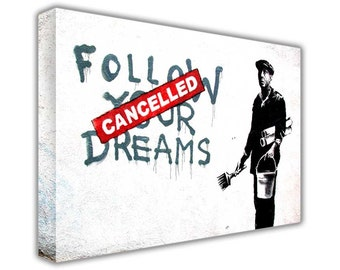 "Banksy Quotes Follow Your Dreams Cancelled Framed Prints Canvas Art Pictures Posters Graffiti Wall Mural Size: 30"" X 20"" (76CM X 50CM)"
