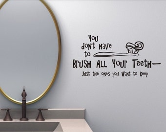 Bathroom Wall Quote Decal - You Dont Have To Brush All Your Teeth