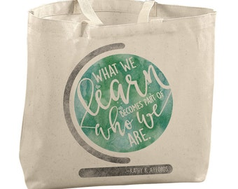 Teacher Gifts for Teachers Bags Teacher Tote Bag Inspirational Tote Bag Gift Ideas for Teachers Unique Teacher Gifts What We Learn Becomes