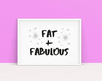 Fat Acceptance Print Fat & Fabulous | instant download, body positivity, body love, fat positive print, feminist wall decor, feminism poster