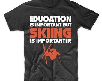 Education Is Important But Skiing Is Importanter Funny T-Shirt