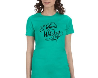 Where's The Whiskey Shirt - Cute Whiskey Girl Shirt - Fitted Drinking Shirt - Perfect Whiskey Gift for Whiskey Lovers - Limited Edition