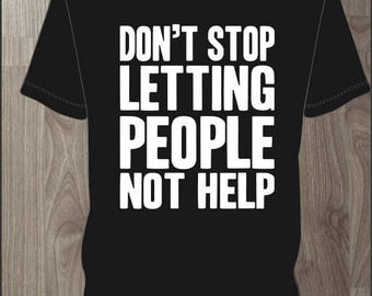 Don't Stop Letting People Not Help- Men's T-shirt Impractical Jokers Fan Made Shirt (#46)