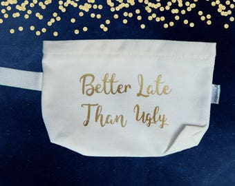 Better Late Than Ugly, cosmetics case, toiletries bag, travel bag