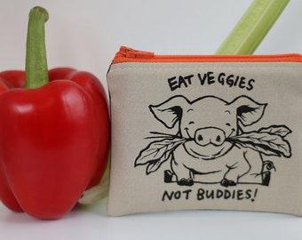 Eat Veggies Not Buddies VEGAN ANIMAL RIGHTS Pouch, Small Purse