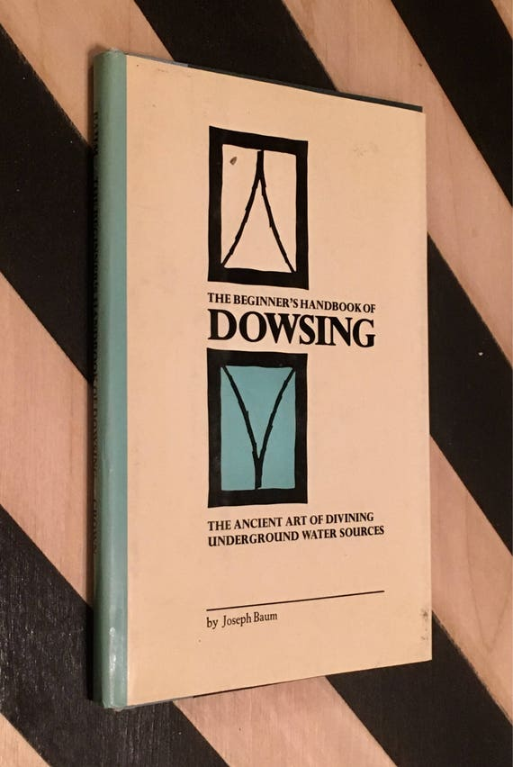 The Beginner's Handbook of Dowsing: The Ancient Art of Divining Underground Water Sources by Joseph Baum with Illustrations by the Author