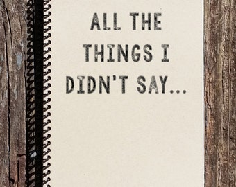All the Things I Didn't Say - Notebook - Journal - Sketchbook - Things I'd Like To Say Book
