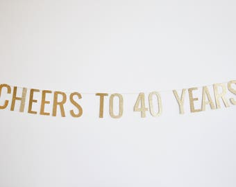 Cheers to 40 Years Banner - Anniversary Party Banner, Birthday Banner, 40th Birthday Party Decor, 40th Anniversary Party