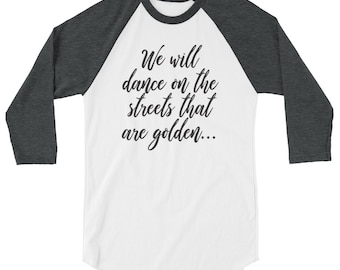 We Will Dance On The Streets That Are Golden 3/4 Sleeves T-Shirt