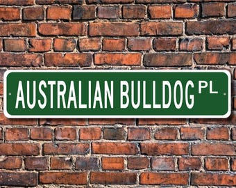 Australian Bulldog, Australian Bulldog Gift, Australian Bulldog Sign, Dog Lover Gift, Custom Street Sign, Quality Metal Sign