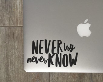 Never Try Never Know - Vinyl Decal - Laptop Decal - Car Decal - iPad Decal - Quote Decal - Laptop Sticker -  Quote Sticker