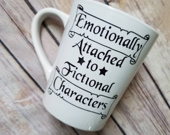 Emotionally attached to fictional characters mug, bookstagram, bookish mug, book worm, book boyfriend, feels, emotionally attahed, fandom