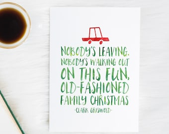 Nobody's walking out on this fun, old fashioned family Christmas - Clark Griswold - Christmas Vacation Quote - Christmas print