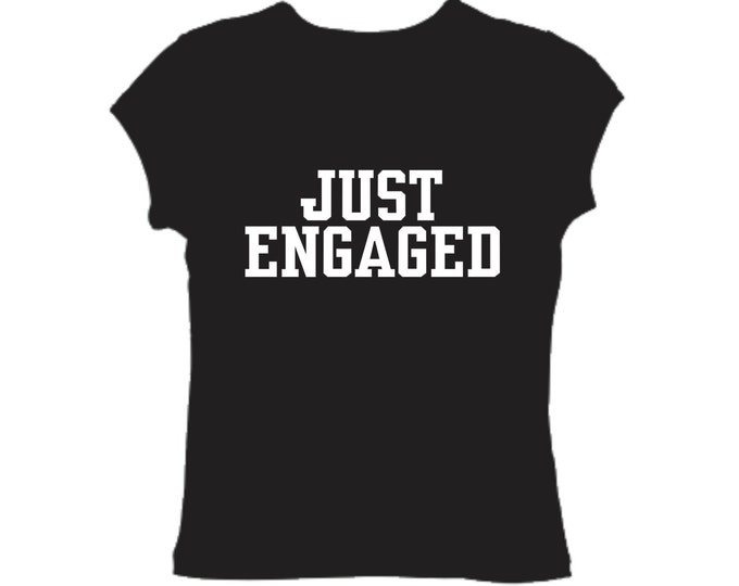 Just engaged Black Tee Shirt with white Font - Bold Letters- Just Engaged Shirts . Enagement Gifts.