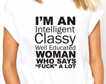 MATURE, I'm an Intelligent classy woman who says f@ck a lot, Classy Woman t-shirt, funny t-shirts, gag t-shirts, ladies t-shirt, mom shirts