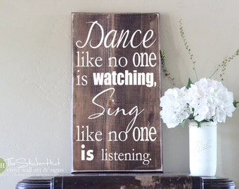 Dance Like No One Is Watching, Sing Like No One Is Listening Wood Sign - Home Decor - Wall Signs - Distressed Wooden Sign S343