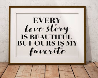 Every Love Story Is Beautiful But Ours Is My Favorite Digital Print, Love Story Printable, Wedding Print, Love Print, Quote Print, Farmhouse