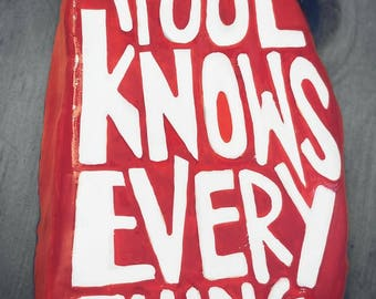 """15-10104 Hand-Painted """"Only A Fool Knows Everything"""" Rock"""