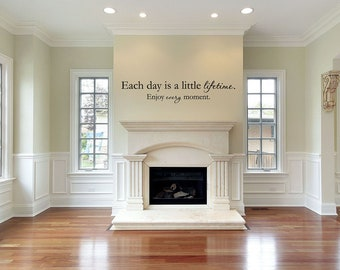 Each day is a little lifetime Vinyl Wall Decal...........Your choice of color""