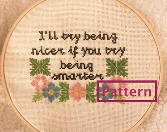 I'll try being nicer if you try being smarter - Pattern only