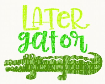 Later Gator Svg Cut File - Boy Summer Svg Cut File - Trendy Boy Svg - Hipster Boy Svg - Alligator Svg Cut File - Louisiana Svg  - Florida