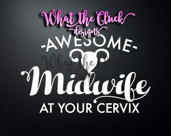 Awesome Midwife At Your Cervix - Vinyl Sticker Decal - 4 in. x 3.25 in.