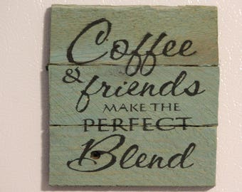 "Wood Magnet ~ ""Coffee & friends make the Perfect Blend"", Handmade, Painted, Rustic, Inspirational"